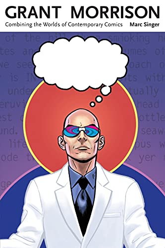 Grant Morrison: Combining the Worlds of Contemporary Comics (Great Comics Artists Series) By Dr Marc Singer