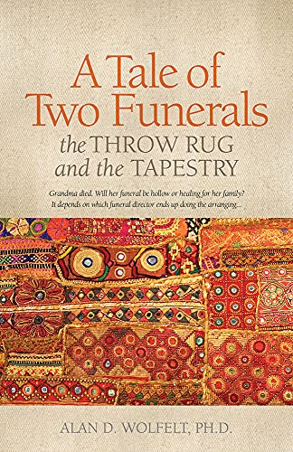 A Tale of Two Funerals By Alan D. Wolfelt, Ph.D., CT