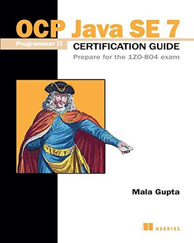 OCP Java SE 7 Programmer II Certification Guide: Prepare for the 1ZO-804 exam By Mala Gupta
