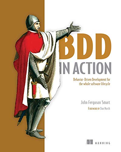 BDD in Action: Behavior-driven development for the whole software lifecycle By John Ferguson Smart