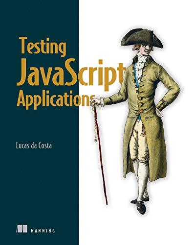Testing JavaScript Applications By Lucas da Costa