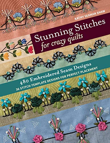 Stunning Stitches for Crazy Quilts By Kathy Seaman Shaw