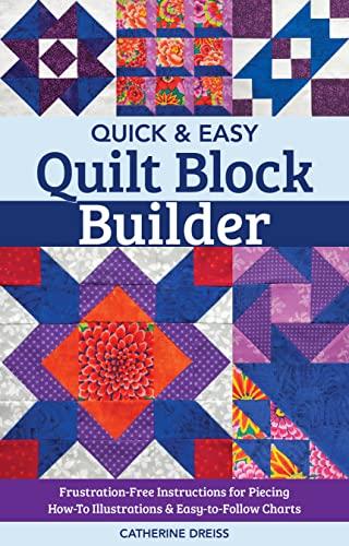 Quick & Easy Quilt Block Builder By Catherine Dreiss