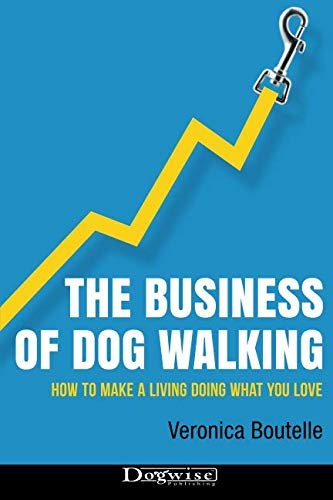 The Business of Dog Walking By Veronica Boutelle