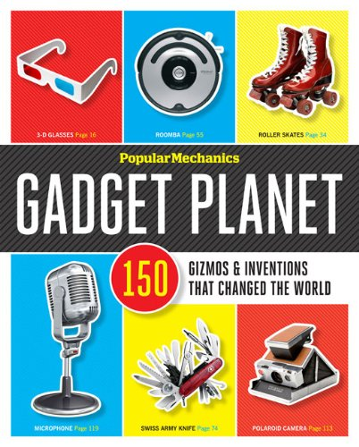 Gadget Planet: 150 Gizmos & Inventions That Changed the World by The Editors Of Popular Mechanics