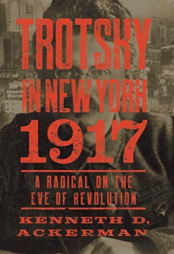 Trotsky In New York, 1917 von Kenneth D. Ackerman