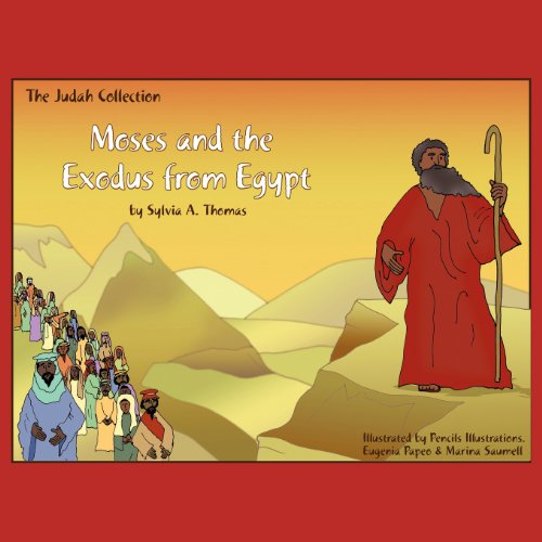 Moses and the Exodus from Egypt By Sylvia A Thomas