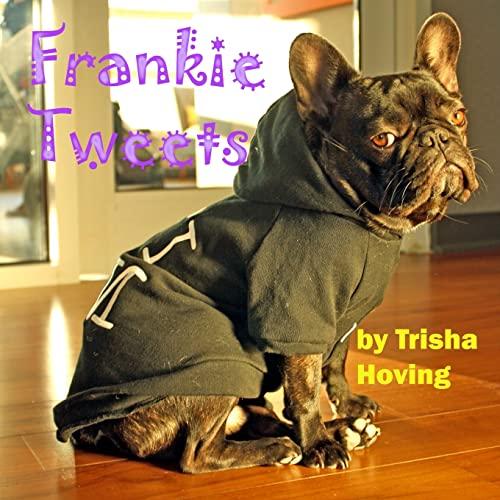 Frankie Tweets By Trisha Hoving