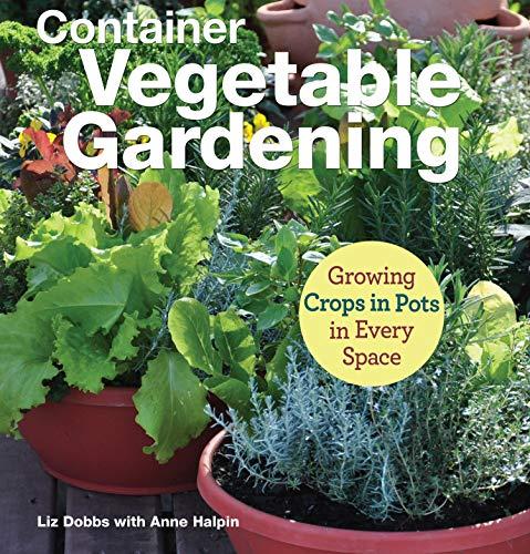 Container Vegetable Gardening By Liz Dobbs