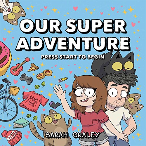 Our Super Adventure: Press Start to Begin By Sarah Graley