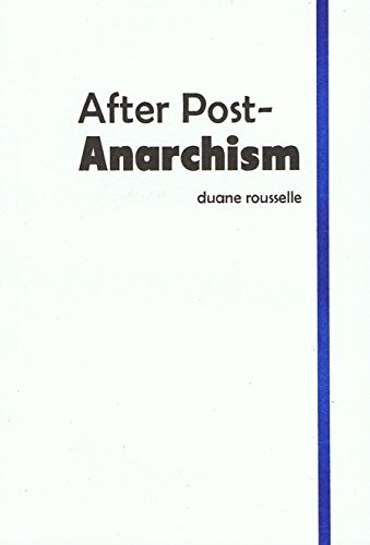 After Post-Anarchism By Duane Rouselle