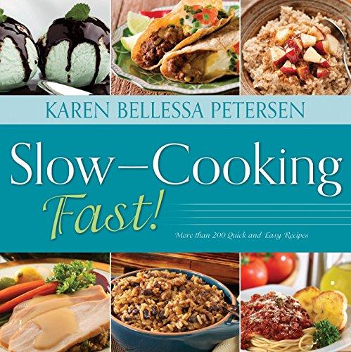 Slow-Cooking Fast! By Karen Bellessa Petersen