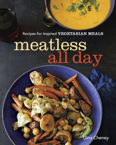 Meatless All Day: Recipes for Inspired Vegetarian Meals By ,Dina Cheney