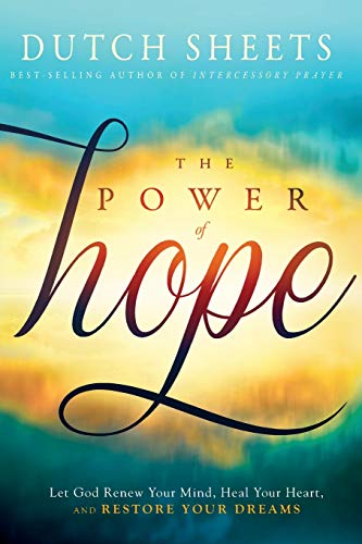 The Power of Hope By Dutch Sheets