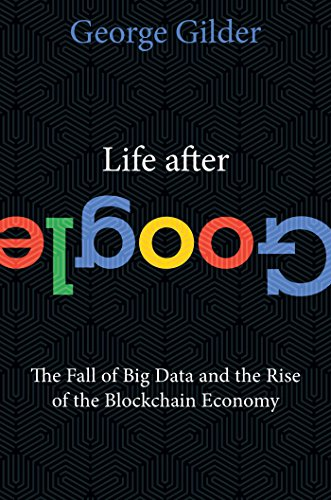 Life After Google By George Gilder