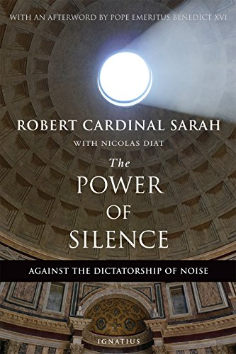 The Power of Silence: Against the Dictatorship of Noise By Cardinal Robert Sarah