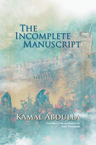 The Incomplete Manuscript: Translated from Azerbaijani by Anne Thompson By Kamal Abdulla