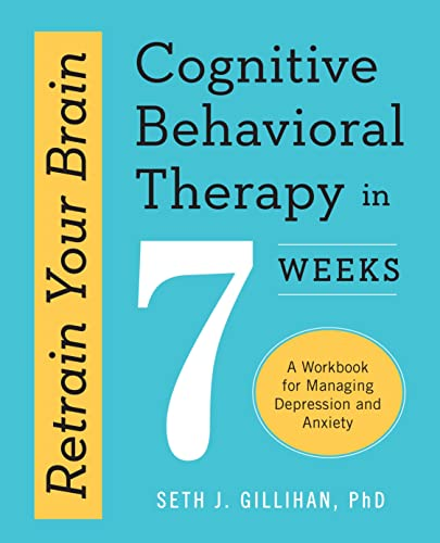 Retrain Your Brain: Cognitive Behavioral Therapy in 7 Weeks By Seth J Gillihan