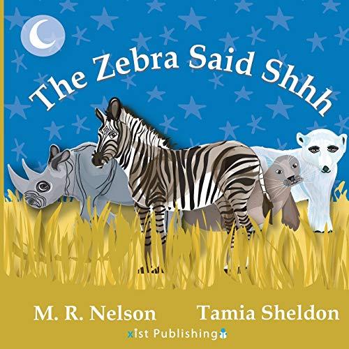 The Zebra Said Shhh By M R Nelson