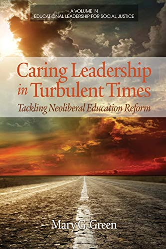 Caring Leadership in Turbulent Times By Mary G. Green