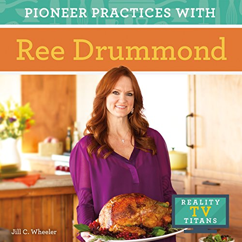 Pioneer Practices with Ree Drummond By Jill C. Wheeler