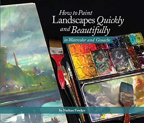 How to Paint Landscapes Quickly and Beautifully in Watercolor and Gouache By Other Nathan Fowkes
