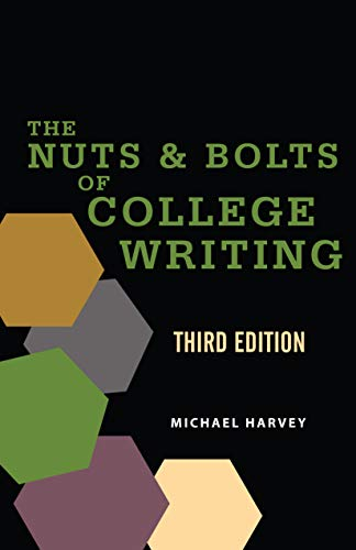 The Nuts and Bolts of College Writing By Michael Harvey