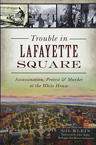Trouble in Lafayette Square: Assassination, Protest & Murder at the White House (Landmarks) By Gil Klein