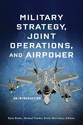 Military Strategy, Joint Operations, and Airpower By Ryan Burke