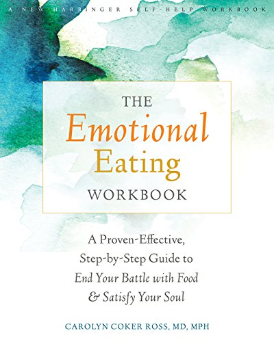 The Emotional Eating Workbook: A Proven-Effective, Step-by-Step Guide to End Your Battle with Food and Satisfy Your Soul By Carolyn Coker Ross