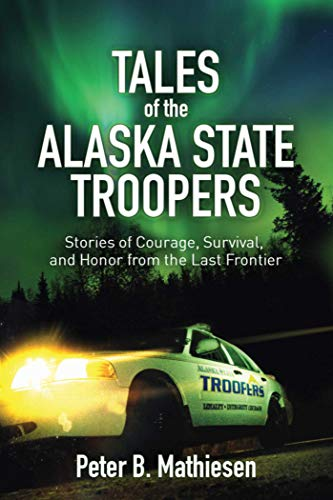 Tales of the Alaska State Troopers By Peter B. Mathiesen