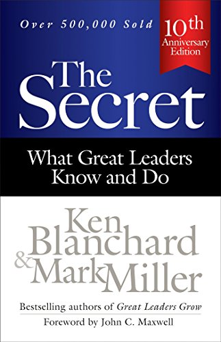 The Secret: What Great Leaders Know and Do By Ken Blanchard