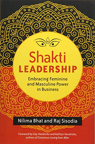 Shakti Leadership: Embracing Feminine and Masculine Power in Business By Bhat