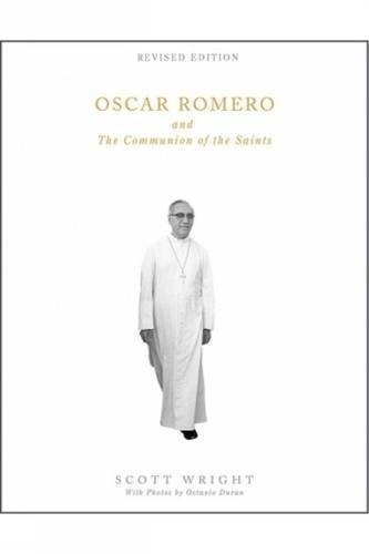 Oscar Romero and the Communion of the Saints By Scott Wright