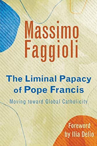 Liminal Papacy of Pope Francis By Massimo Faggioli
