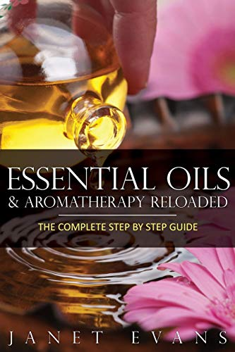 Essential Oils & Aromatherapy Reloaded By Janet Evans (University of Liverpool Hope UK)