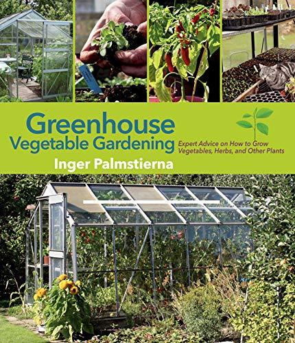 Greenhouse Vegetable Gardening By Inger Palmstierna