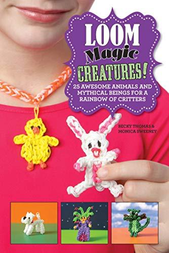 Loom Magic Creatures! von Becky Thomas