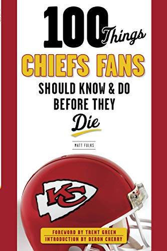 100 Things Chiefs Fans Should Know & Do Before They Die By Matt Fulks