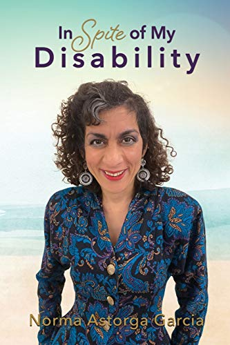 In Spite of My Disability By Norma Astorga Garcia
