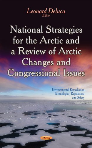National Strategies for the Arctic & a Review of Arctic Changes & Congressional Issues By Leonard Deluca