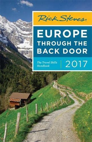 Rick Steves Europe Through the Back Door 2017 By Rick Steves