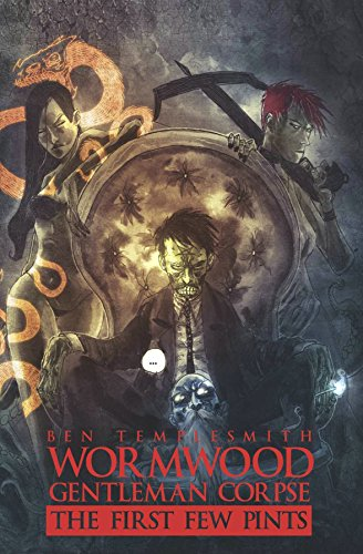 Wormwood, Gentleman Corpse The First Few Pints By Ben Templesmith