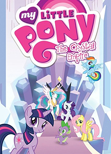 My Little Pony: The Crystal Empire By Justin Eisinger