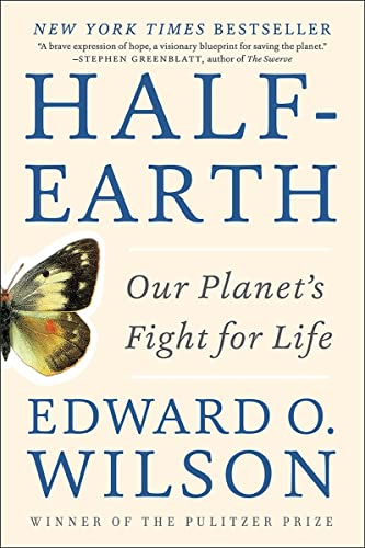 Half-Earth: Our Planet's Fight for Life By Edward O. Wilson (Harvard University)