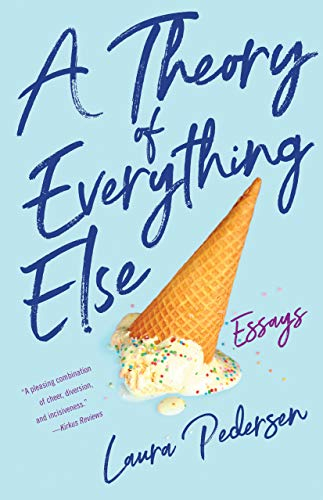 A Theory of Everything Else By Laura Pedersen