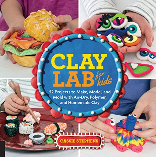 Clay Lab for Kids By Cassie Stephens