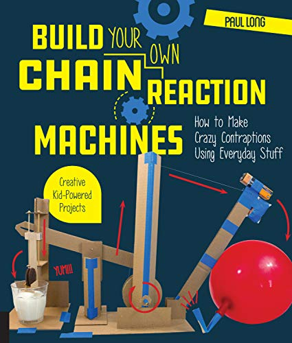 Build Your Own Chain Reaction Machines By Mr. Paul Long