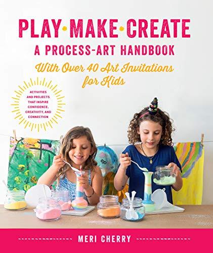 Play, Make, Create, A Process-Art Handbook By Meri Cherry