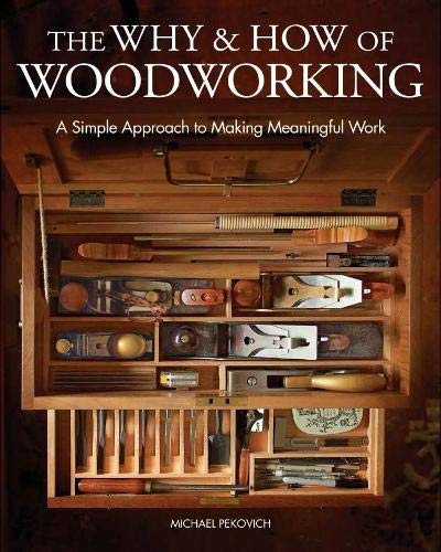 The Why & How of Woodworking By Michael Pekovich